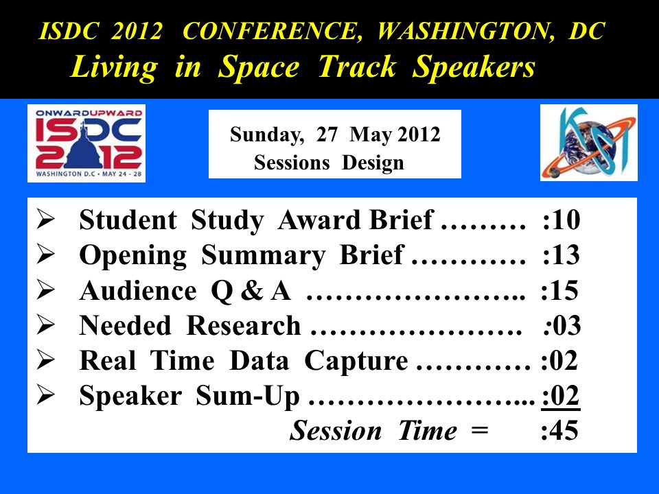 ISDC 2012 CONFERENCE, WASHINGTON, DC ISDC 2012 CONFERENCE, WASHINGTON, DC Living in Space Track Speakers Living in Space Track Speakers Sunday, 27 May