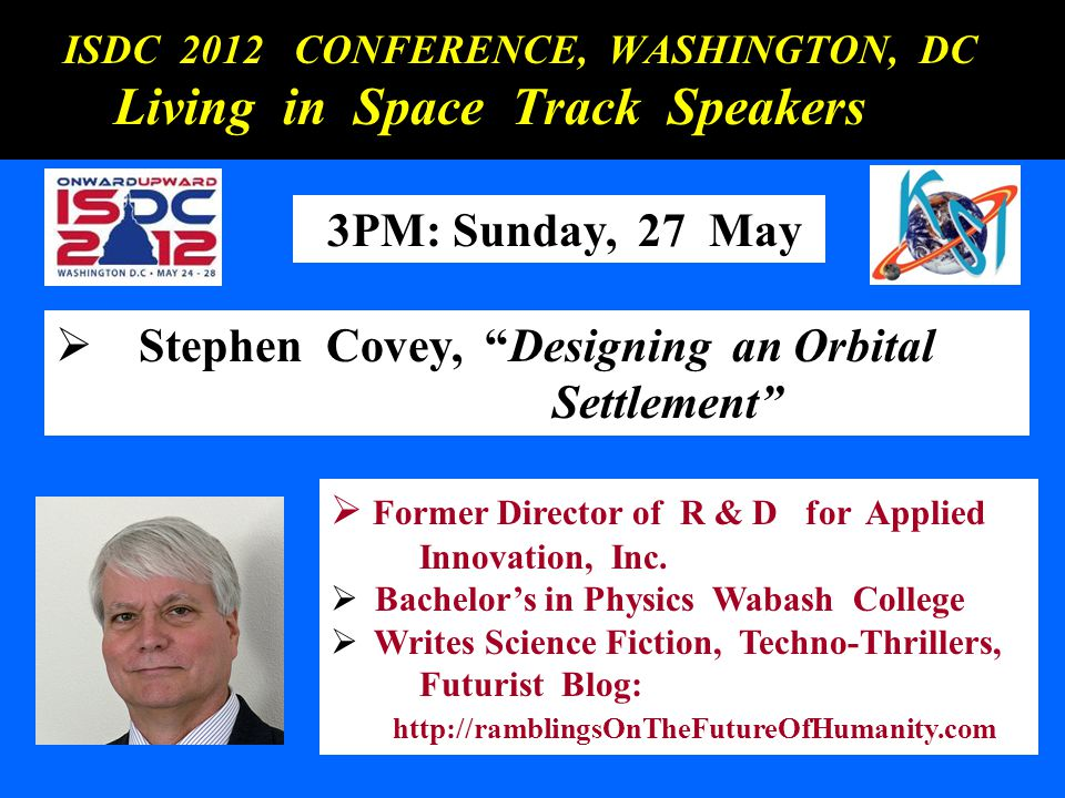 ISDC 2012 CONFERENCE, WASHINGTON, DC ISDC 2012 CONFERENCE, WASHINGTON, DC Living in Space Track Speakers Living in Space Track Speakers 3PM: Sunday, 2