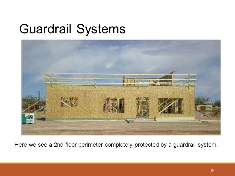 10 Guardrail Systems Here we see a 2nd floor perimeter completely protected by a guardrail system.
