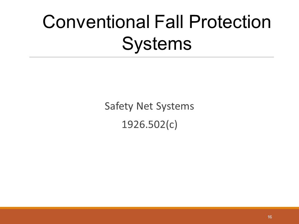 Safety Net Systems 1926.502(c) 16 Conventional Fall Protection Systems