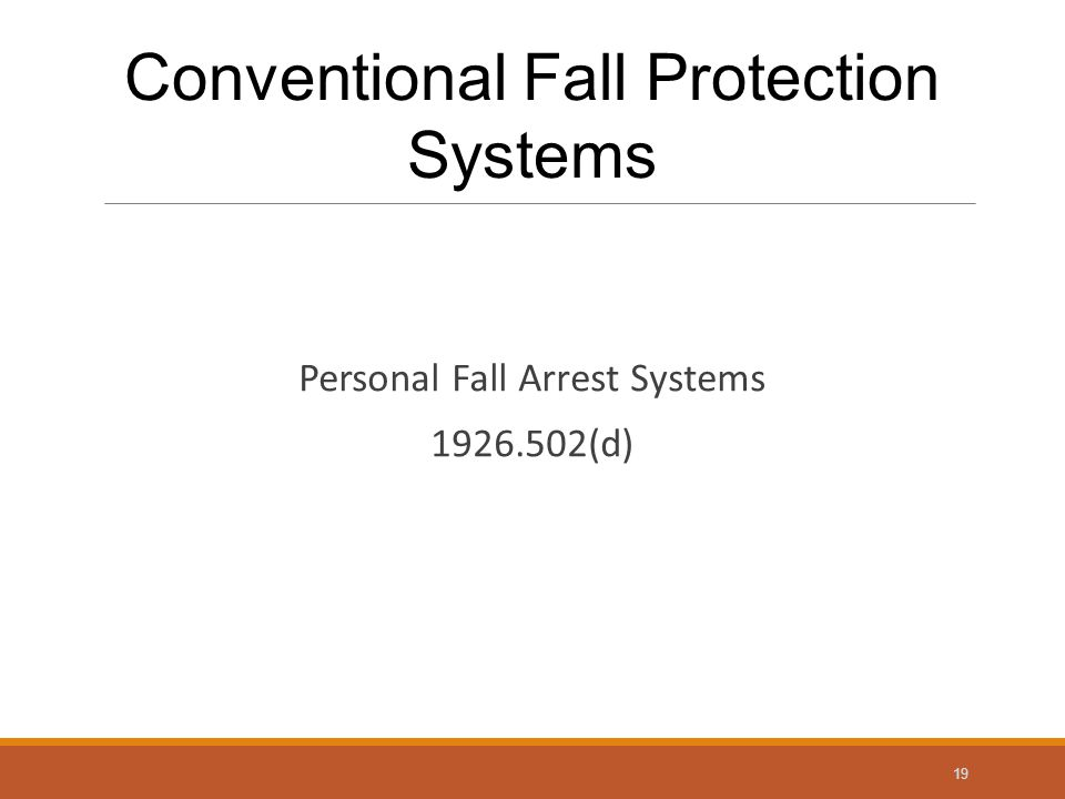 Personal Fall Arrest Systems 1926.502(d) 19 Conventional Fall Protection Systems