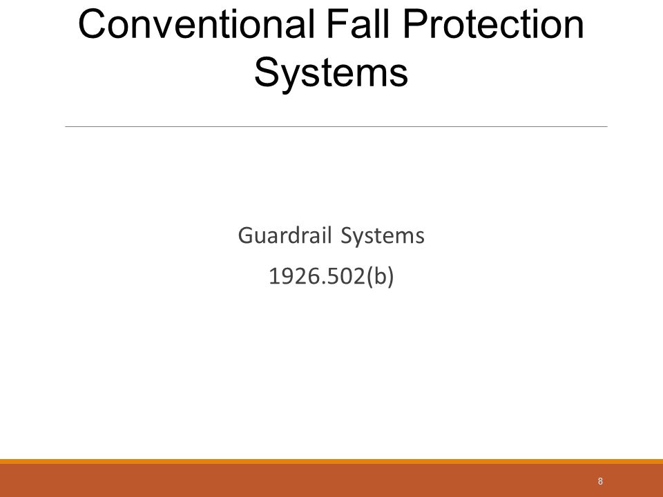 Guardrail Systems 1926.502(b) 8 Conventional Fall Protection Systems