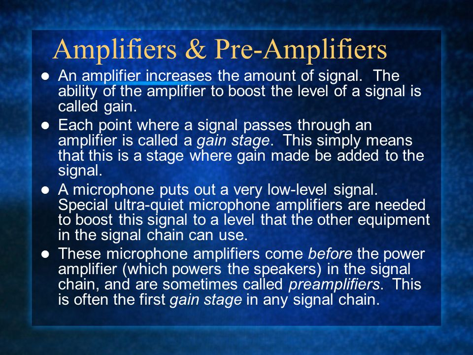 Amplifiers & Pre-Amplifiers An amplifier increases the amount of signal.