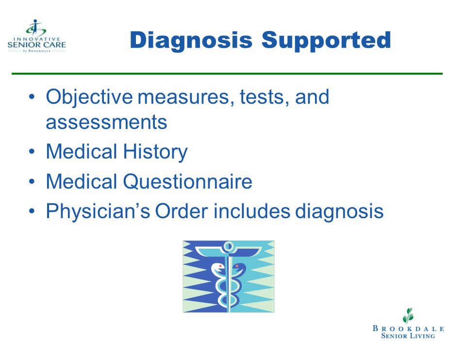 Diagnosis Supported Objective measures, tests, and assessments Medical History Medical Questionnaire Physician's Order includes diagnosis
