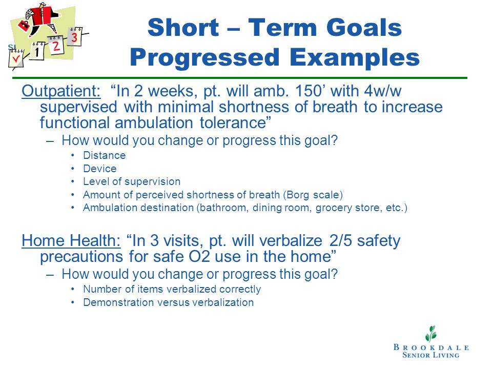 Short – Term Goals Progressed Examples Outpatient: In 2 weeks, pt.