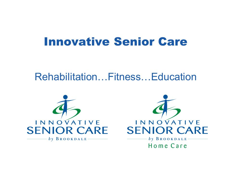 Innovative Senior Care Rehabilitation…Fitness…Education