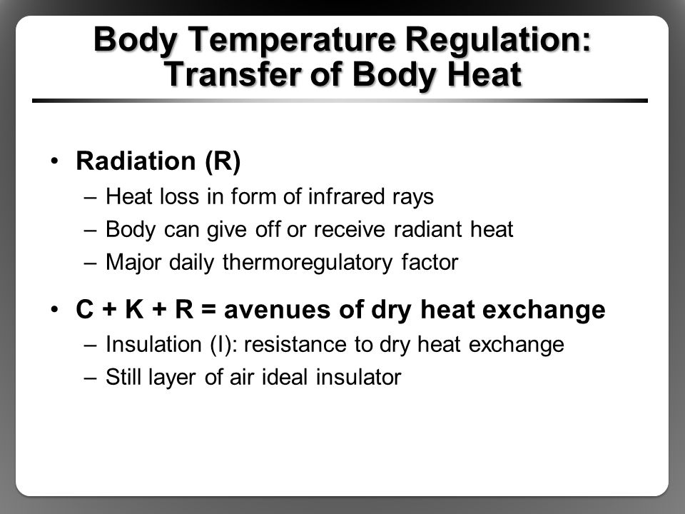Body Temperature Regulation: Transfer of Body Heat Radiation (R) –Heat loss in form of infrared rays –Body can give off or receive radiant heat –Major