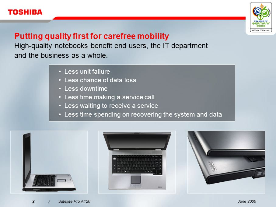 June 20062/Satellite Pro A120 Putting quality first for carefree mobility High-quality notebooks benefit end users, the IT department and the business as a whole.
