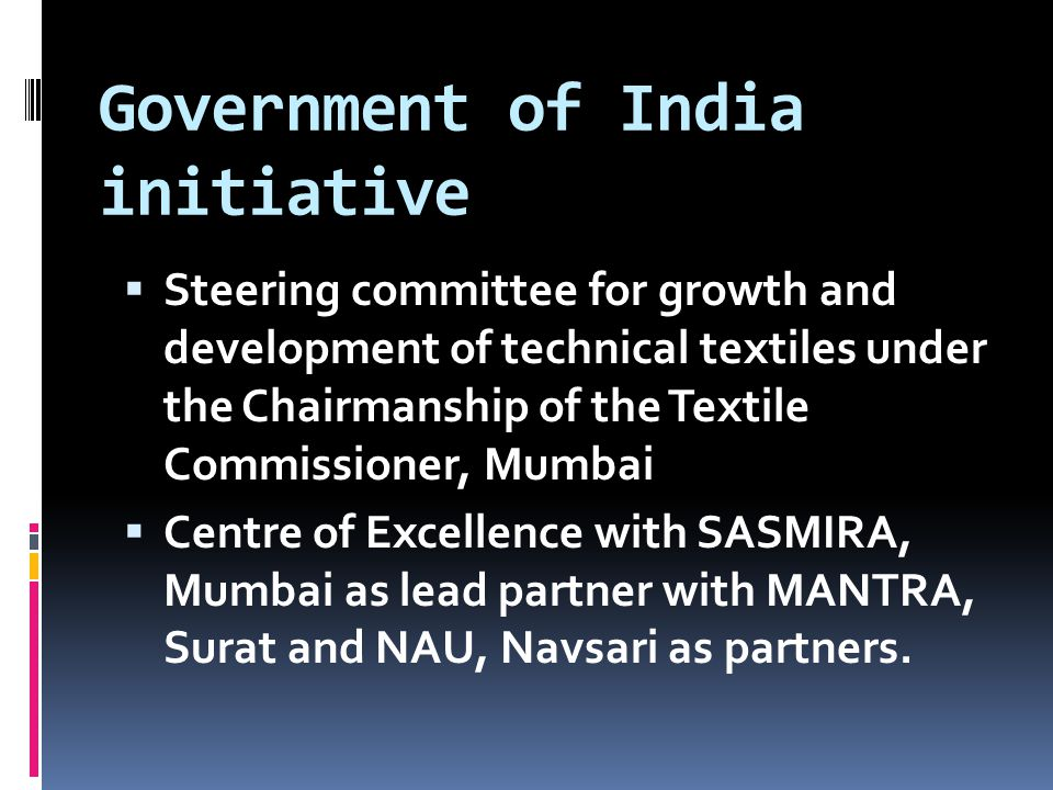 Government of India initiative  Steering committee for growth and development of technical textiles under the Chairmanship of the Textile Commissione