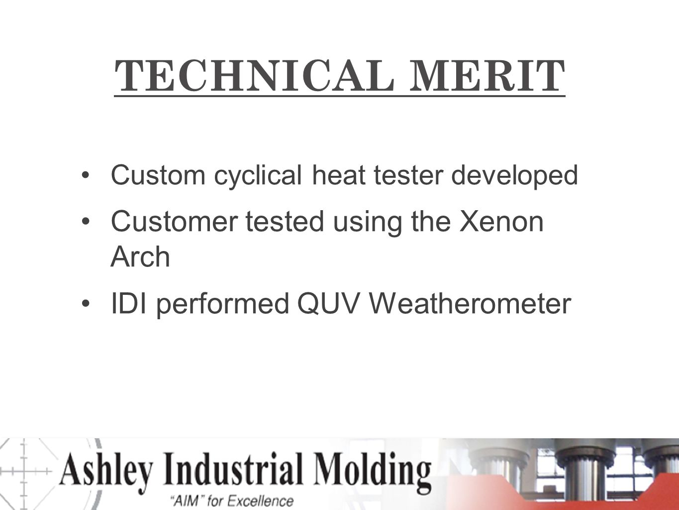 TECHNICAL MERIT Custom cyclical heat tester developed Customer tested using the Xenon Arch IDI performed QUV Weatherometer