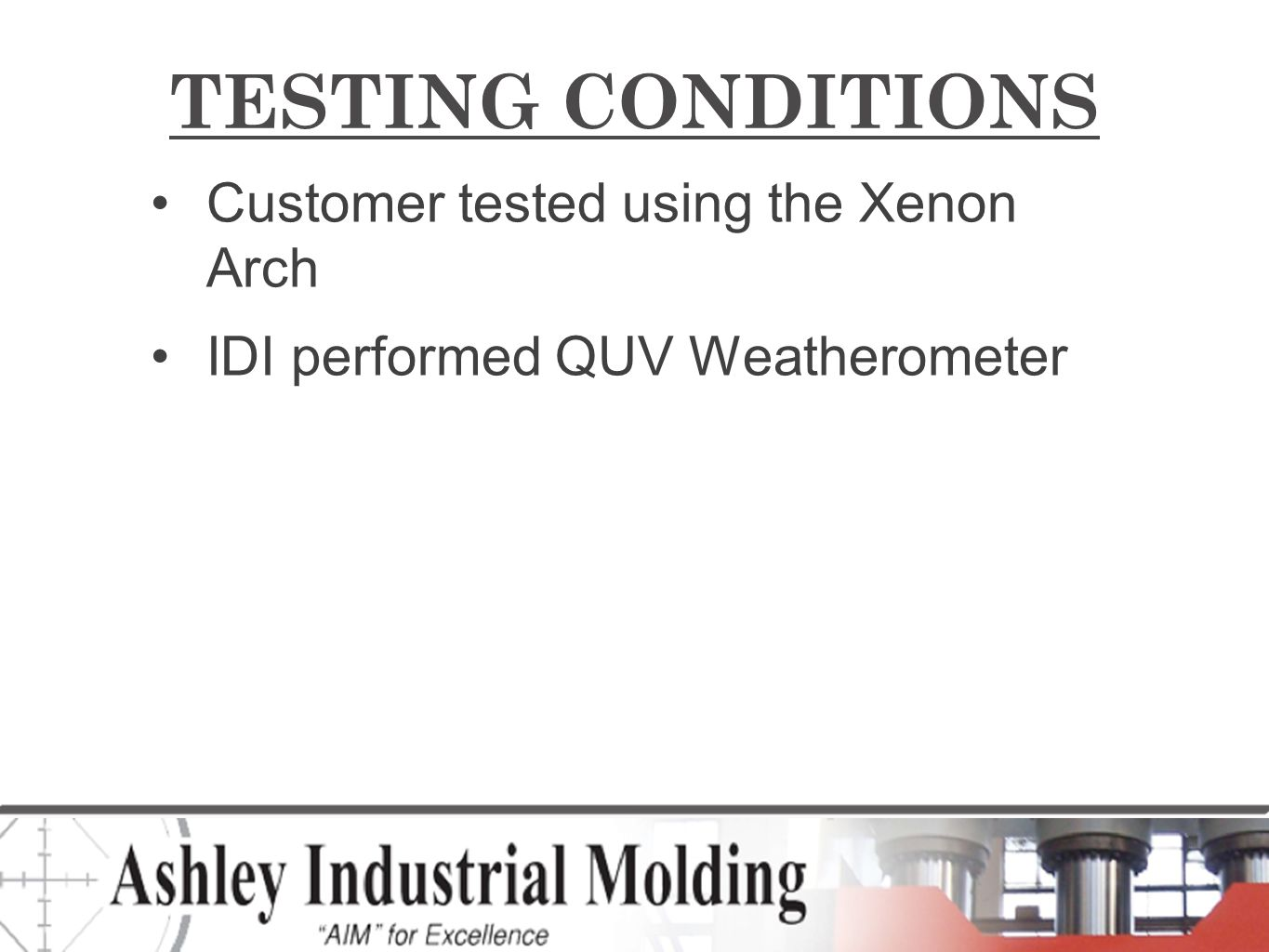 TESTING CONDITIONS Customer tested using the Xenon Arch IDI performed QUV Weatherometer