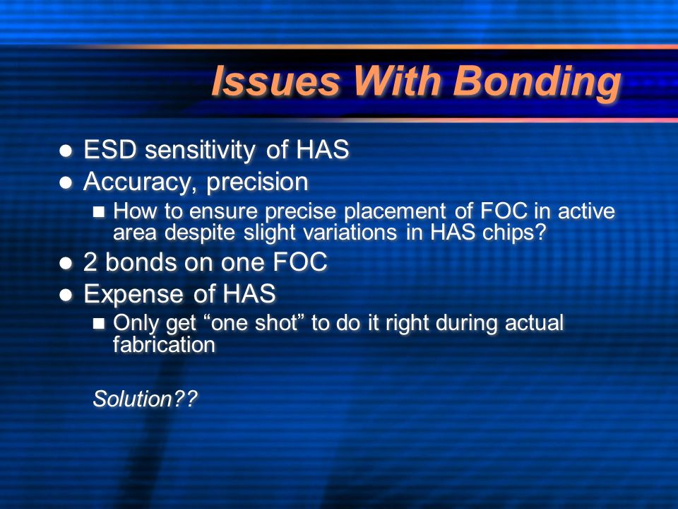 Issues With Bonding ESD sensitivity of HAS Accuracy, precision How to ensure precise placement of FOC in active area despite slight variations in HAS chips.