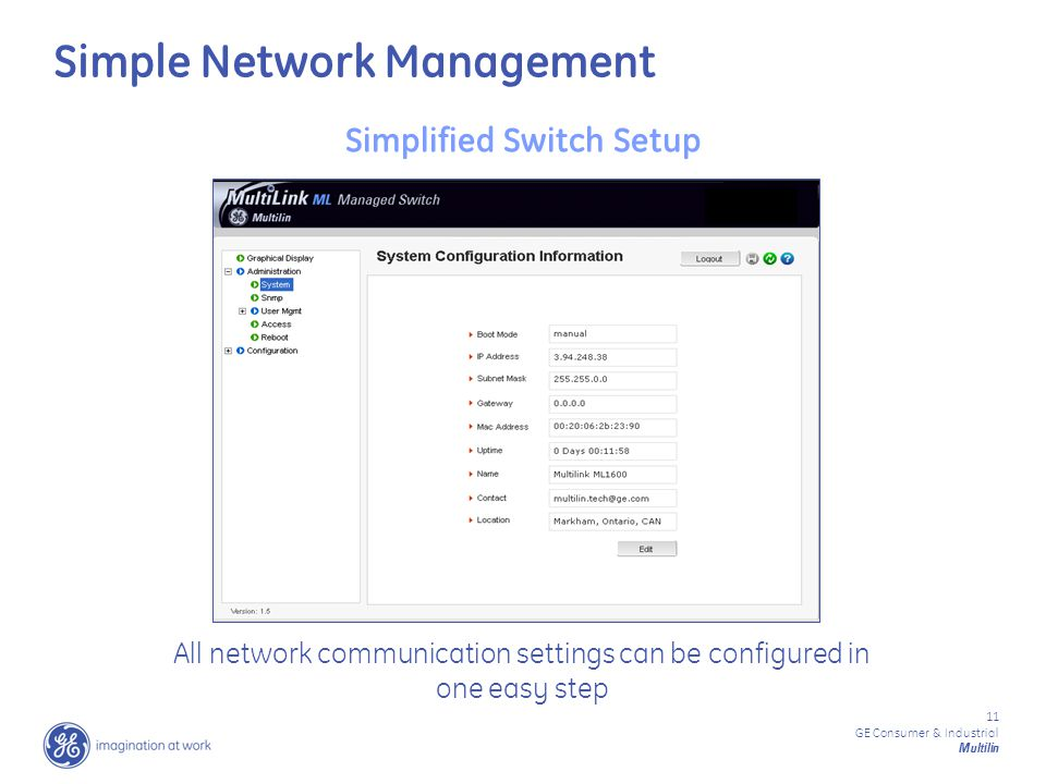 11 GE Consumer & Industrial Multilin Simplified Switch Setup All network communication settings can be configured in one easy step Simple Network Management