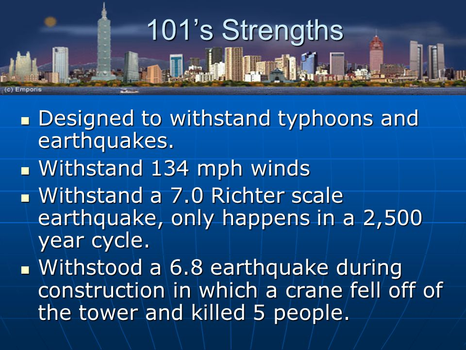 101's Strengths Designed to withstand typhoons and earthquakes.