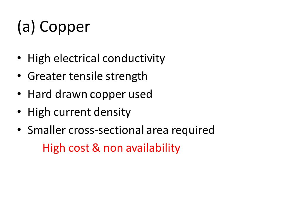 (a) Copper High electrical conductivity Greater tensile strength Hard drawn copper used High current density Smaller cross-sectional area required Hig