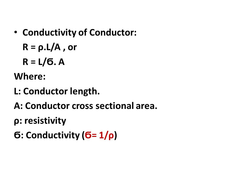 Conductivity of Conductor: R = ρ.L/A, or R = L/Ϭ. A Where: L: Conductor length. A: Conductor cross sectional area. ρ: resistivity Ϭ: Conductivity (Ϭ=