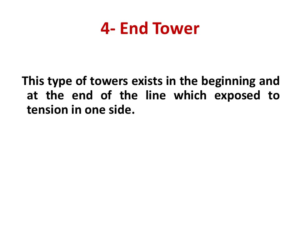 4- End Tower This type of towers exists in the beginning and at the end of the line which exposed to tension in one side.