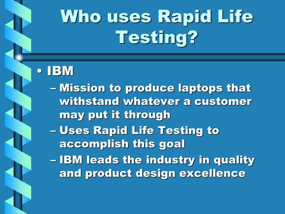 Who uses Rapid Life Testing.
