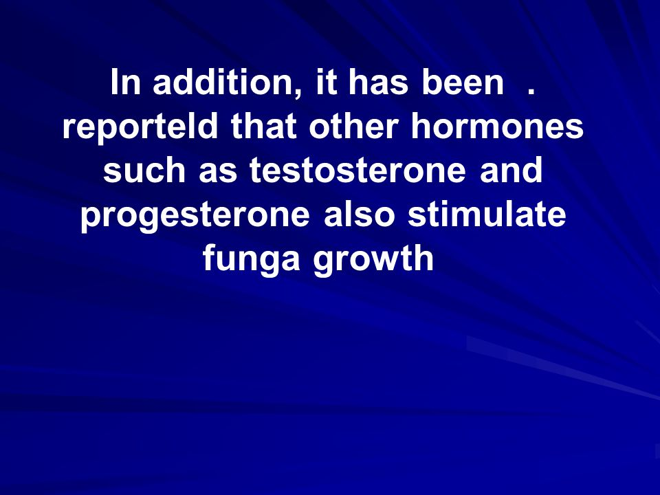 . In addition, it has been reporteld that other hormones such as testosterone and progesterone also stimulate funga growth