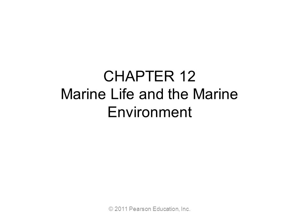 © 2011 Pearson Education, Inc. CHAPTER 12 Marine Life and the Marine Environment