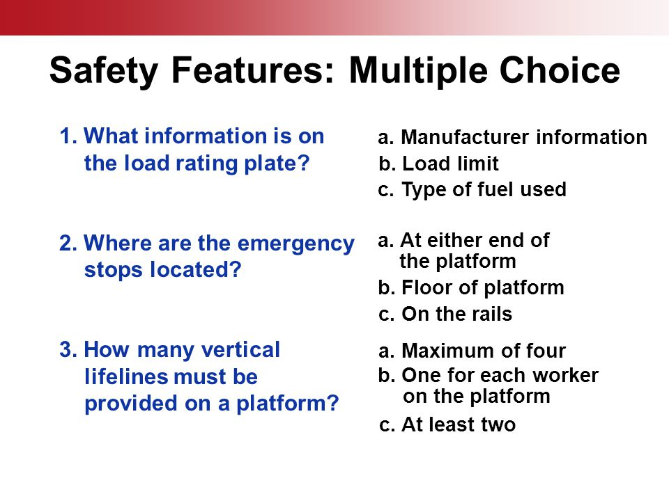 1. What information is on the load rating plate? 2. Where are the emergency stops located? 3. How many vertical lifelines must be provided on a platfo