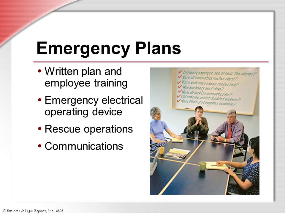 © Business & Legal Reports, Inc. 0803 Written plan and employee training Emergency electrical operating device Rescue operations Communications Emerge