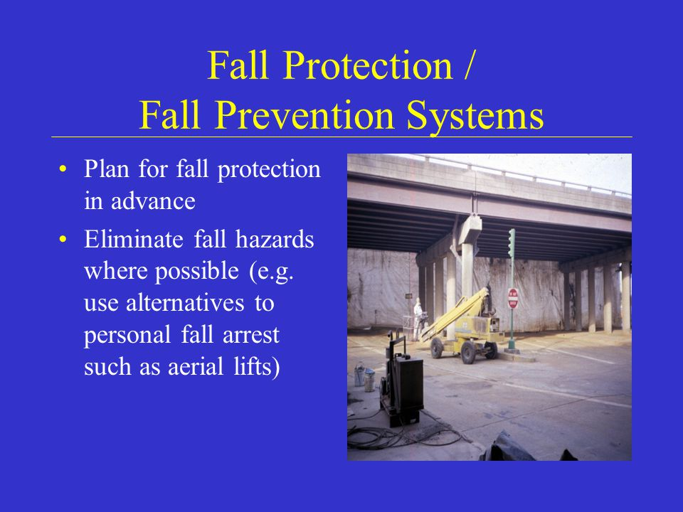 Fall Protection / Fall Prevention Systems Fall prevention –Guardrail systems –Covers for openings Fall protection –Personal fall arrest systems –Safety nets