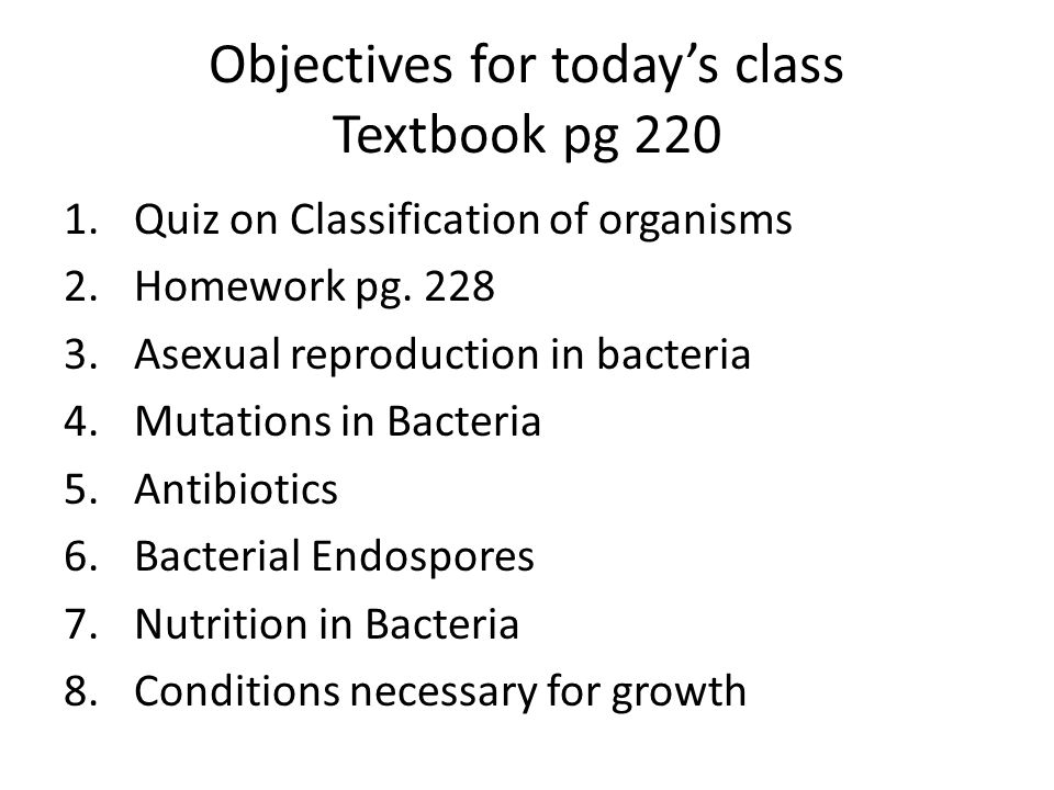Objectives for today's class Textbook pg 220 1.Quiz on Classification of organisms 2.Homework pg. 228 3.Asexual reproduction in bacteria 4.Mutations i