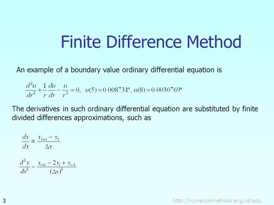 3 Finite Difference Method An example of a boundary value ordinary differential equation is The derivatives in such ordinary differential equation are