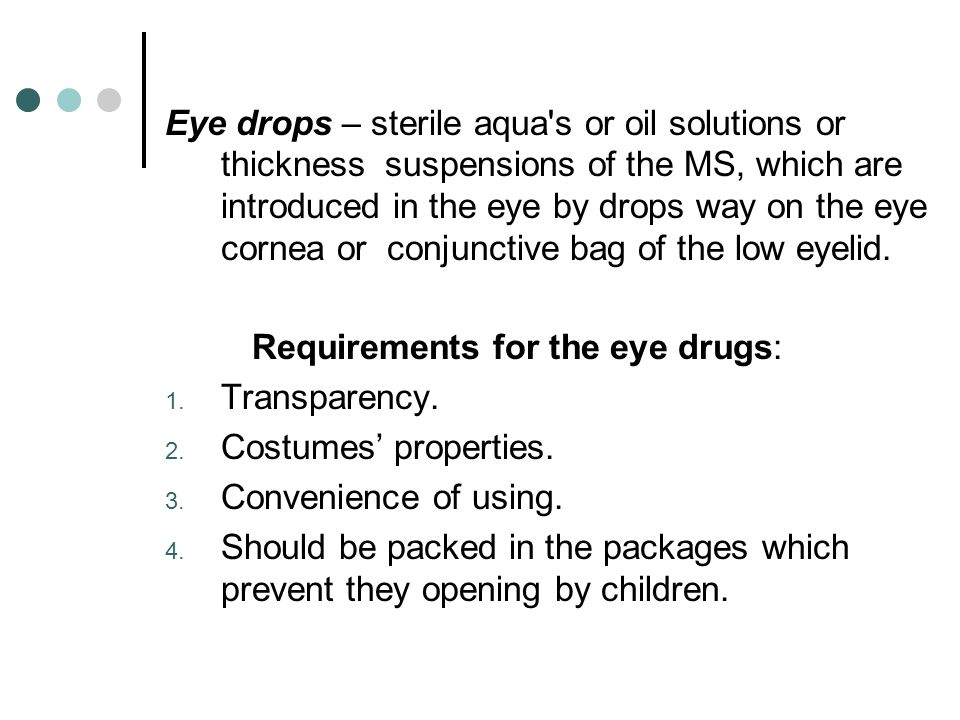 Eye drops – sterile aqua s or oil solutions or thickness suspensions of the MS, which are introduced in the eye by drops way on the eye cornea or conjunctive bag of the low eyelid.