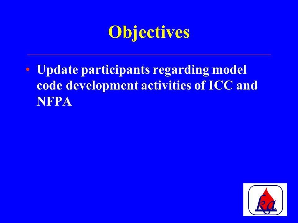 Objectives Update participants regarding model code development activities of ICC and NFPA