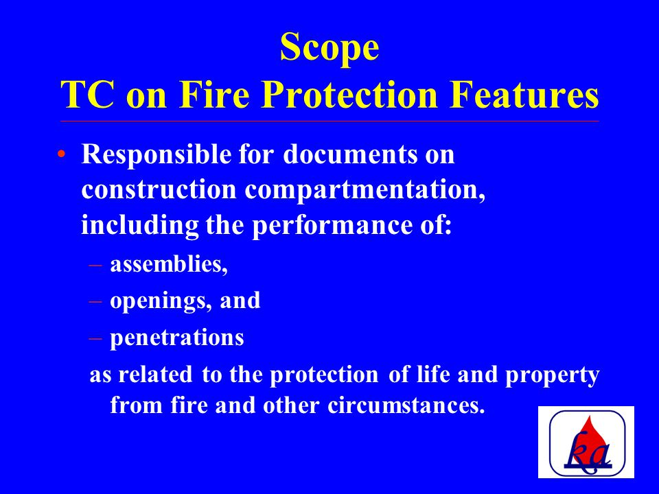 NFPA NFPA 101 and NFPA 5000 on same cycle Proposals due in October 17, 2003 Core Chapter Committee meetings in December 2003 Occupancy Chapter Committee Meetings – February 2004 ROC Meetings – October/November 2004 Membership Action – May 2005