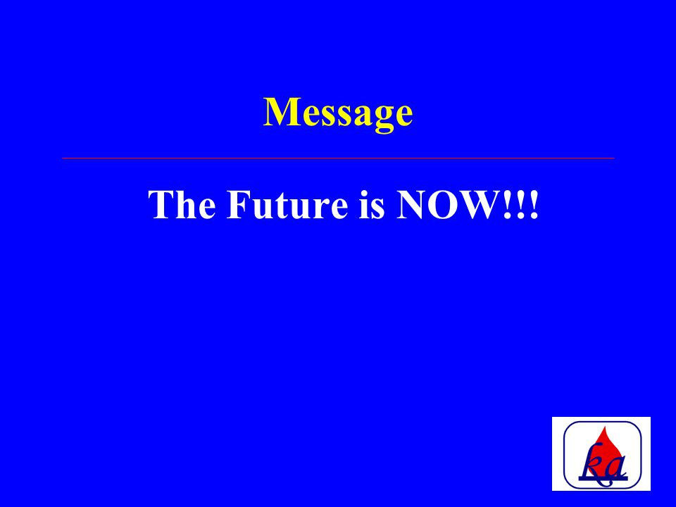 Message The Future is NOW!!!