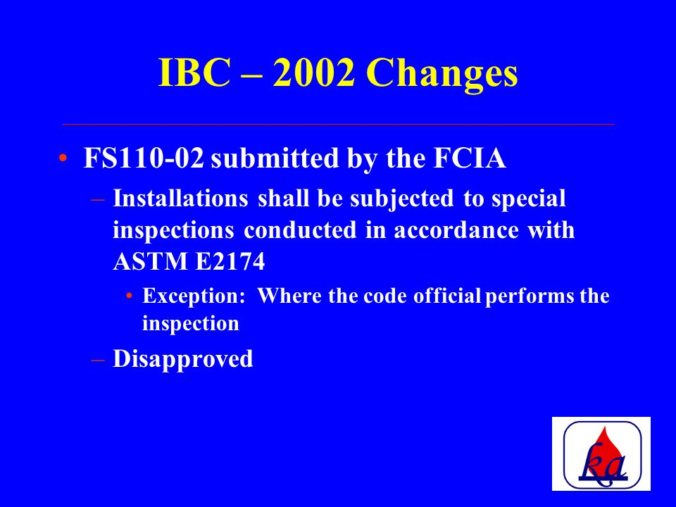 ICC Second cycle starts in Fall 2004 –Committee hearings – February 2005 –Membership Action – September 2005 Issues –Clarify that automatic sprinkler protection does not eliminate need for perimeter fire barrier system –Resist, retard, restrict, and limit smoke