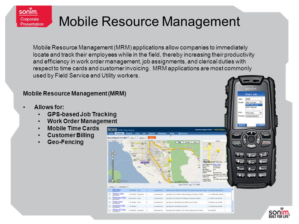 Corporate Presentation Mobile Resource Management Mobile Resource Management (MRM) applications allow companies to immediately locate and track their employees while in the field, thereby increasing their productivity and efficiency in work order management, job assignments, and clerical duties with respect to time cards and customer invoicing.