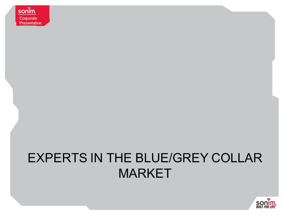 Corporate Presentation EXPERTS IN THE BLUE/GREY COLLAR MARKET
