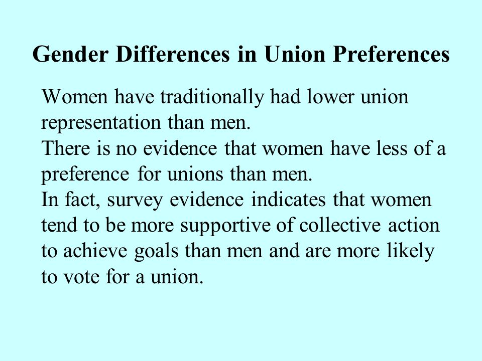Women have traditionally had lower union representation than men. There is no evidence that women have less of a preference for unions than men. In fa
