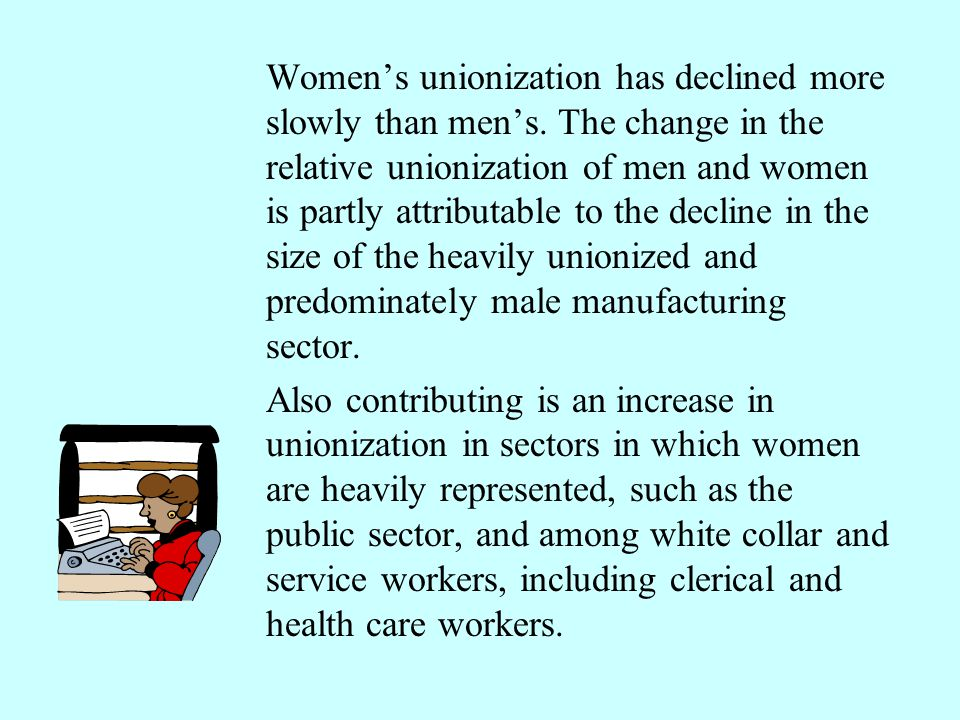 Women's unionization has declined more slowly than men's. The change in the relative unionization of men and women is partly attributable to the decli