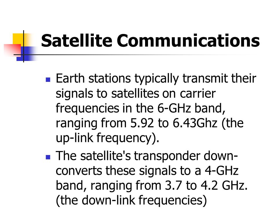 Satellite Communications Earth stations typically transmit their signals to satellites on carrier frequencies in the 6-GHz band, ranging from 5.92 to 6.43Ghz (the up-link frequency).