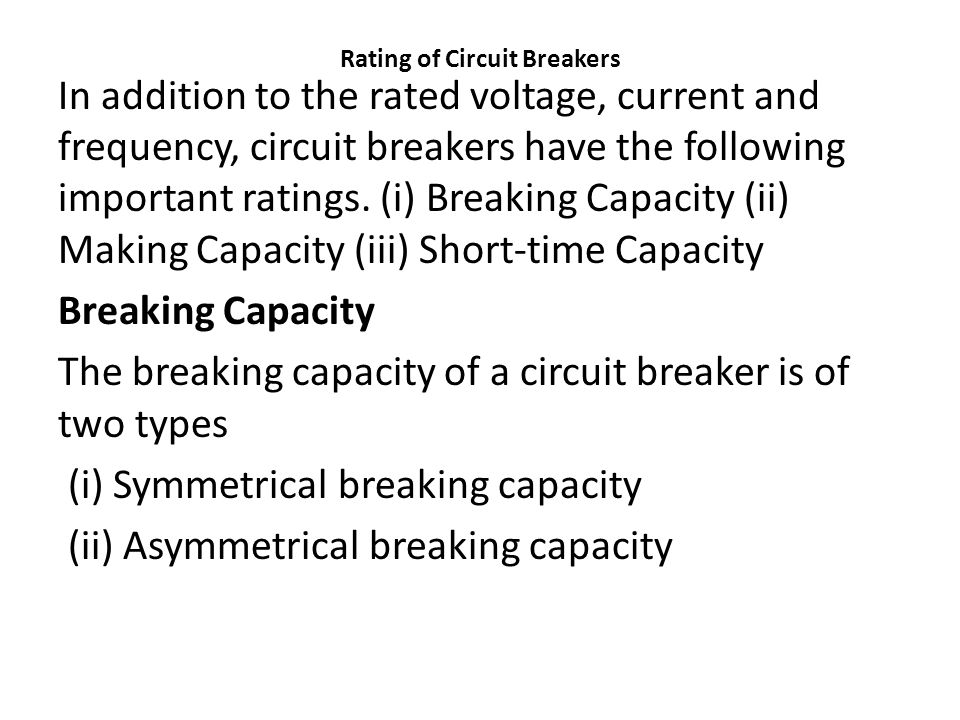 Rating of Circuit Breakers In addition to the rated voltage, current and frequency, circuit breakers have the following important ratings.