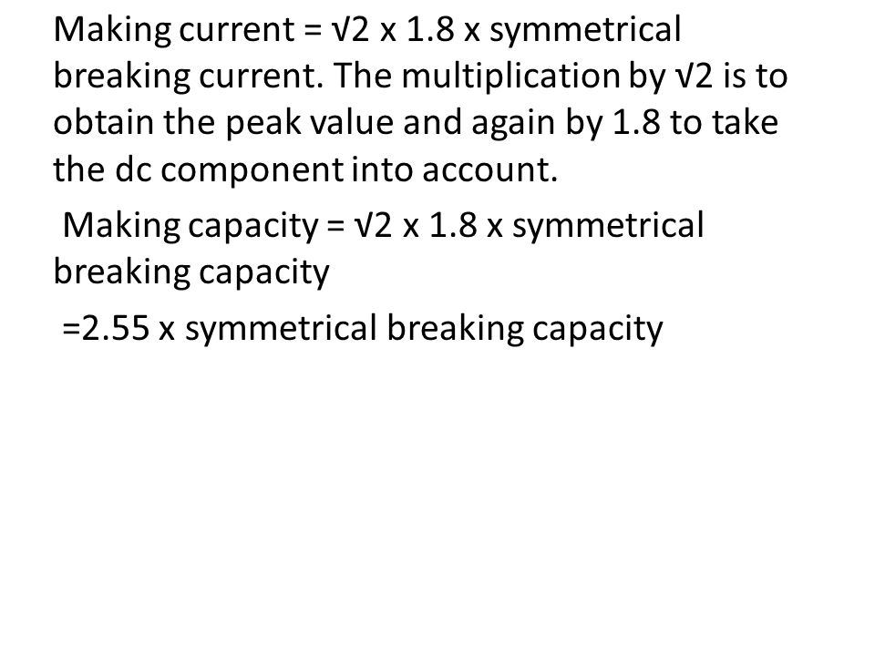 Making current = √2 x 1.8 x symmetrical breaking current.