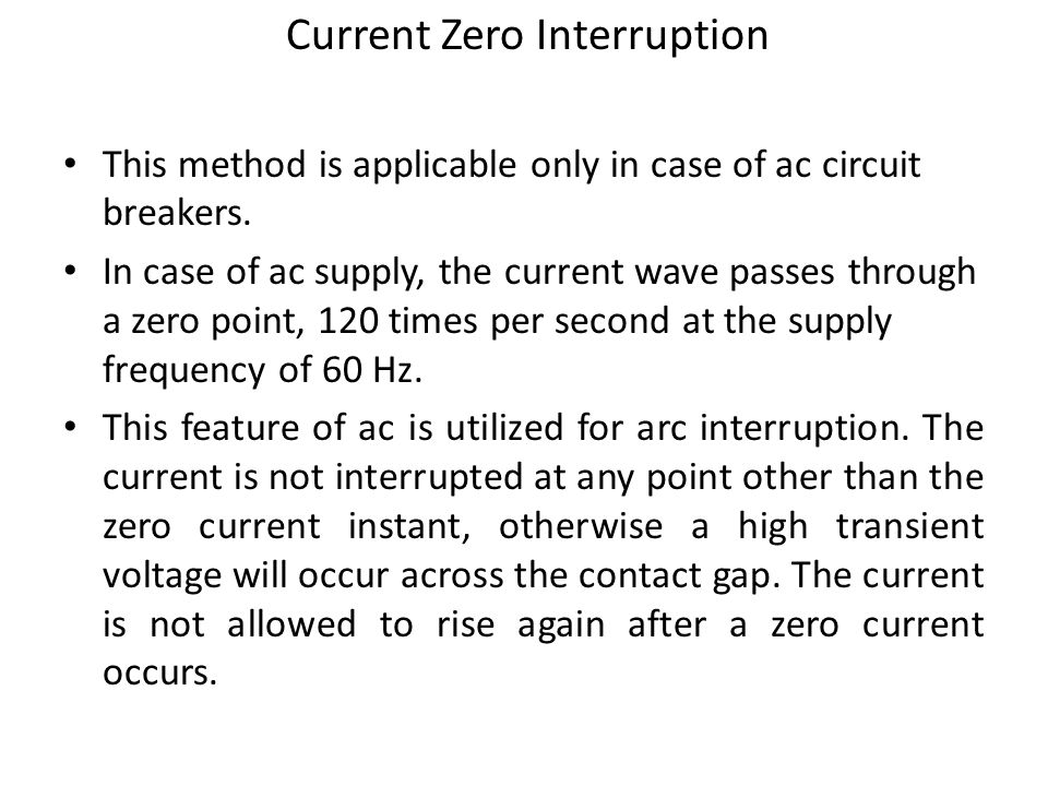 Current Zero Interruption This method is applicable only in case of ac circuit breakers.