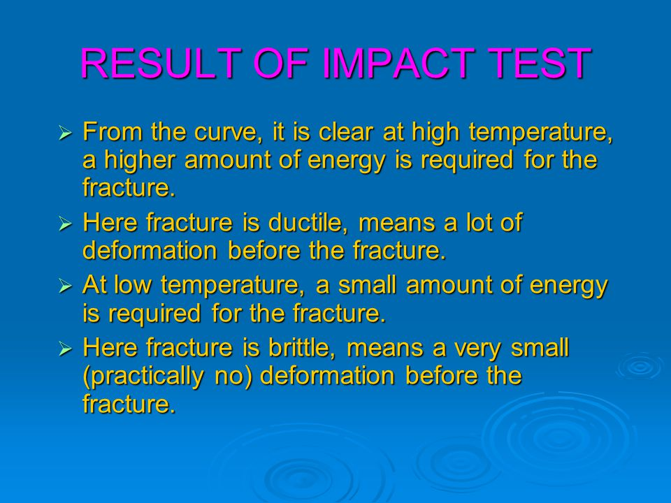 RESULT OF IMPACT TEST  From the curve, it is clear at high temperature, a higher amount of energy is required for the fracture.