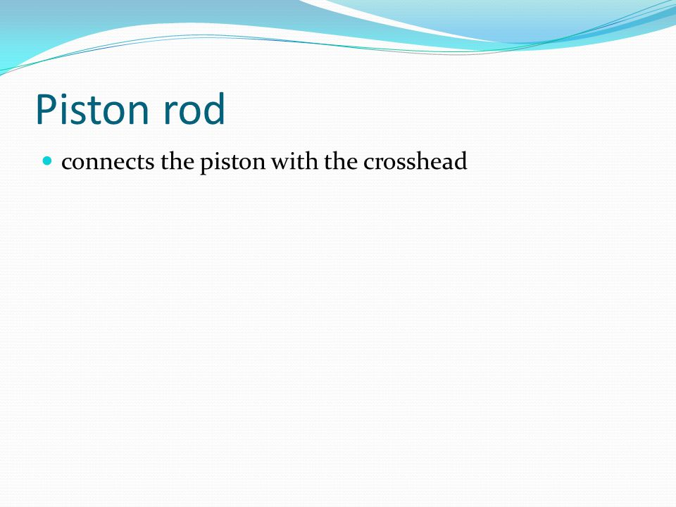 Piston rod connects the piston with the crosshead