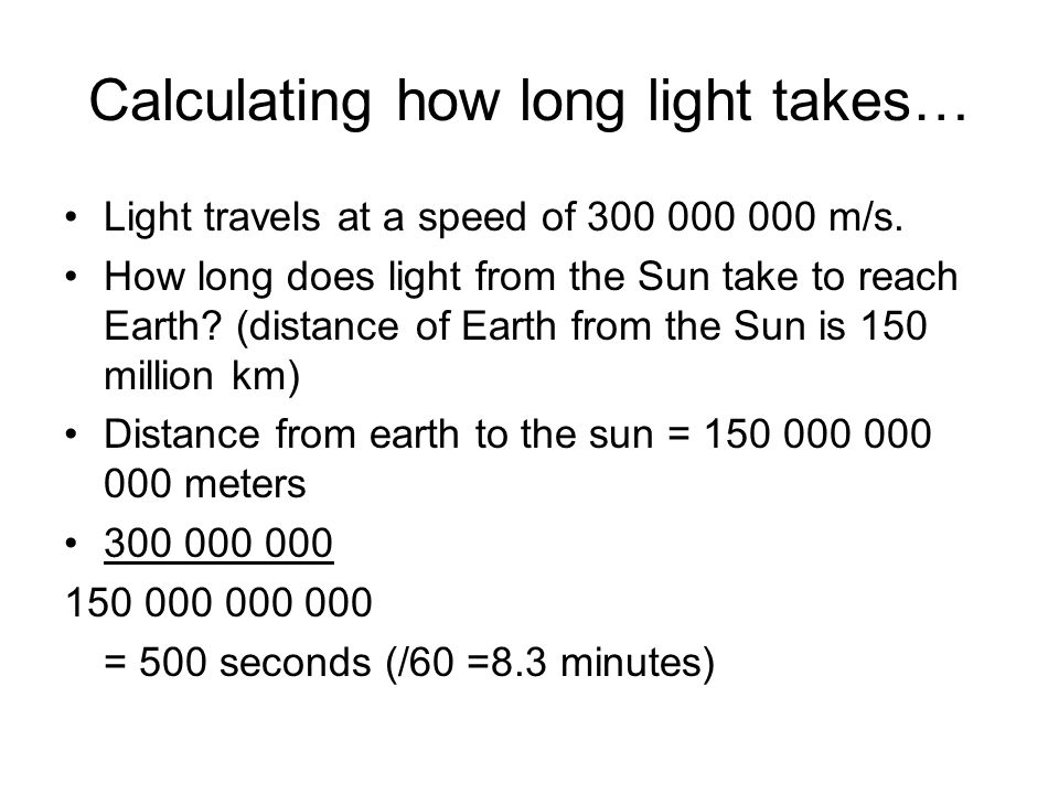 Calculating how long light takes… Light travels at a speed of 300 000 000 m/s.