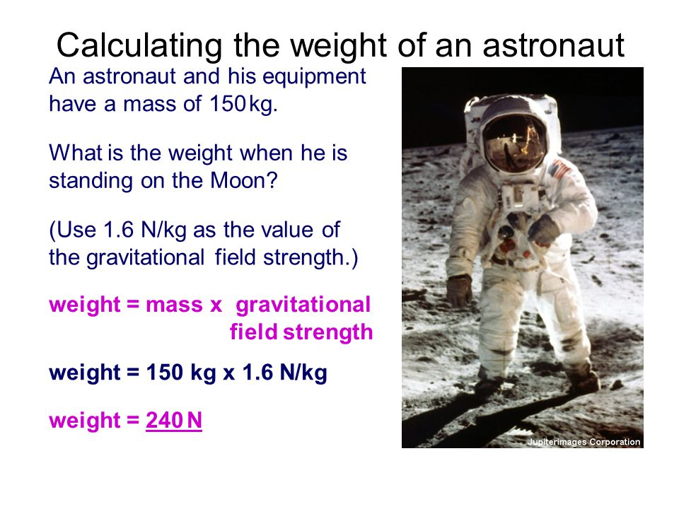 Calculating the weight of an astronaut An astronaut and his equipment have a mass of 150 kg.