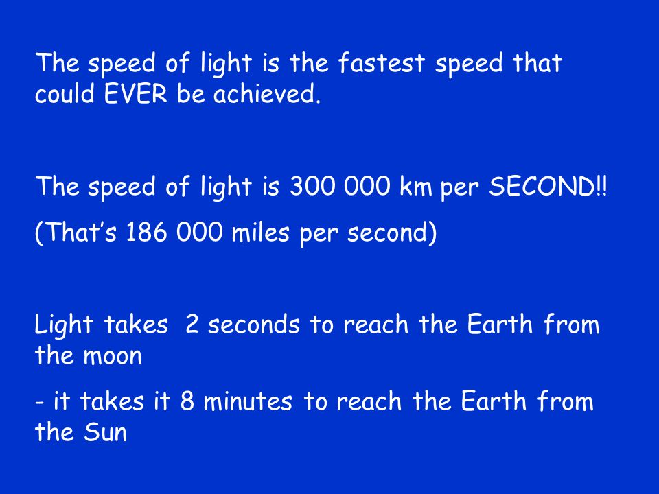 The speed of light is the fastest speed that could EVER be achieved.