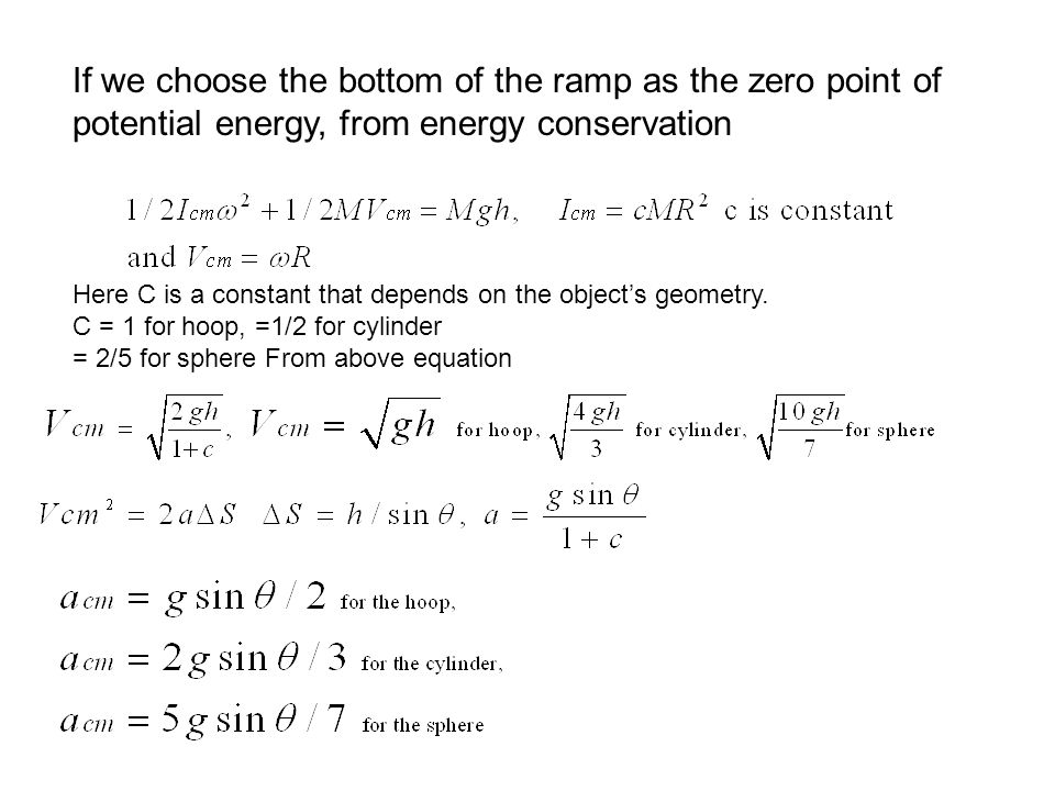 If we choose the bottom of the ramp as the zero point of potential energy, from energy conservation Here C is a constant that depends on the object's
