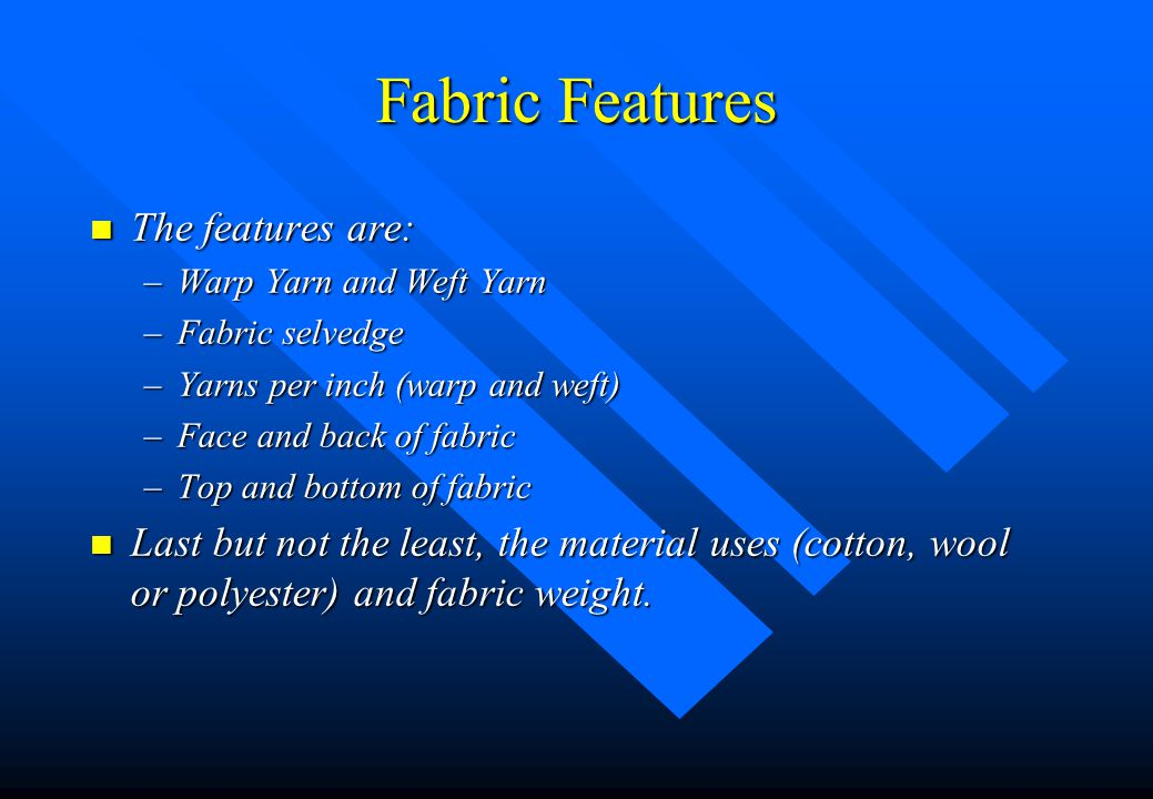 Woven Fabric Features n There are several features common to all woven fabrics. n Knowledge of these fabric characteristics are needed to understand f