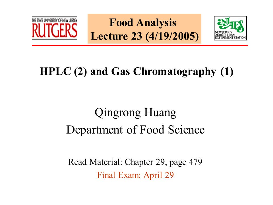 Food Analysis Lecture 23 (4/19/2005) HPLC (2) and Gas Chromatography (1) Qingrong Huang Department of Food Science Read Material: Chapter 29, page 479